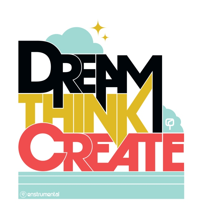 Dream. Think. Create.